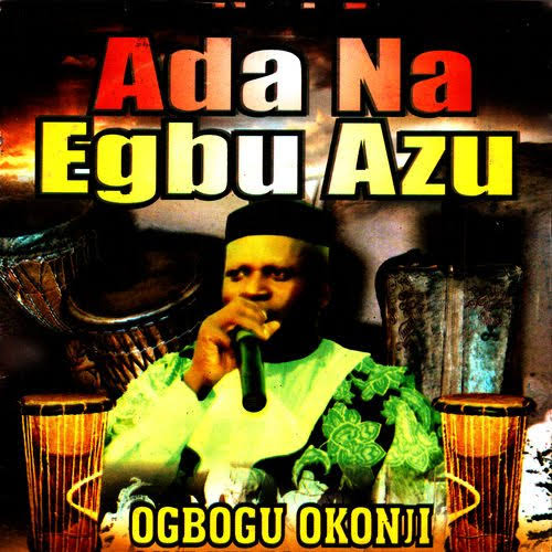 DOWNLOAD MP3 Ogbogu Okonji – Ada Na Egbu Azu