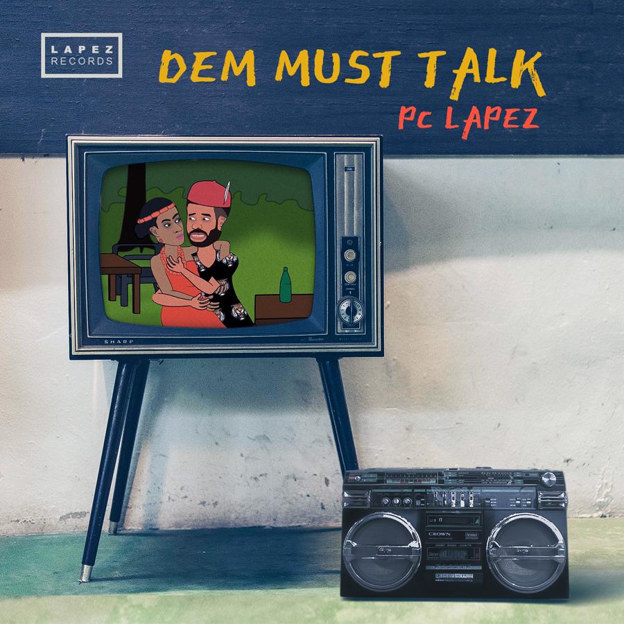 Pc Lapez - Dem Must Talk