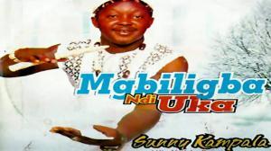FULL ALBUM: Sunny Kampala - Mgbirigba Ndi Uka