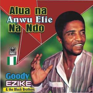 Goddy Ezike & Black Brothers - Alua Na Anwu Elie Na Ndo (Igbo Highlife Music)
