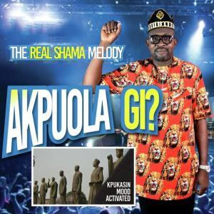 Shama Melody - Akpuola Gi (Tribute to Highlife and Bongo Songs)