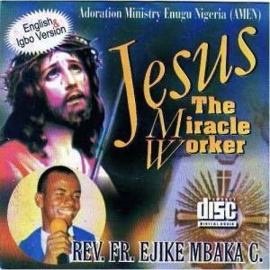 Rev Father Ejike Mbaka - Jesus The Miracle Worker | Igbo Gospel Music