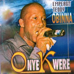 Emperor Teddy Obinna - ONYE KWERE | Latest Igbo Highlife Music 2020