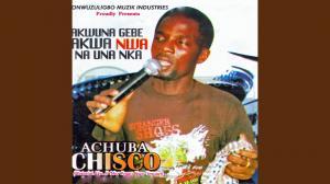 Achuba Chisco Umuleri - Akwuna Gebe Akwa Nwa Na Una Nka