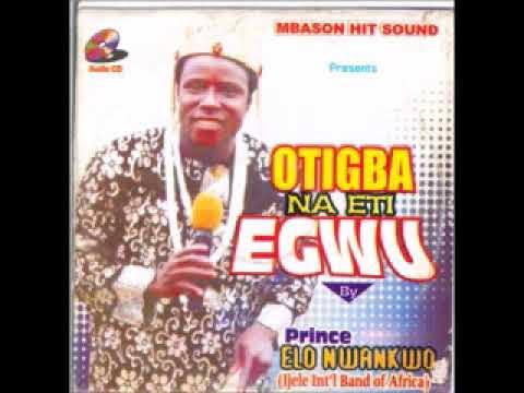 Prince Elo Nwankwo Ijere - Otigba na Eti Egwu | Igbo Traditional Highlife Music