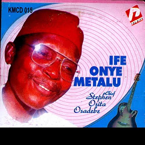 Chief Stephen Osita Osadebe - Ife Onye Metalu