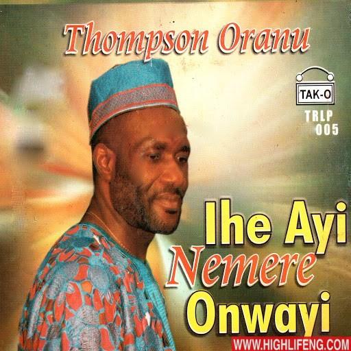 Thompson Oranu - Nani Gi Bu Onye M Nwere (IHEAYI NEMERE ONWEAYI)