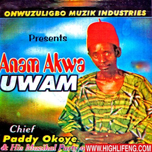 Chief Paddy Okoye - Anam Akwa Uwam | Old Igbo Traditional Music