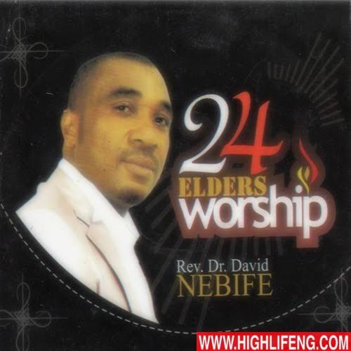 Rev. (Dr.) David Nebife - 24 Elders Worship | Latest Gospel Worship Songs 2020