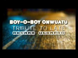 Boy O Boy Onwuatu - Tribute To Late Akunna Ugonabo (Latest Igbo Nigerian Highlife Songs)