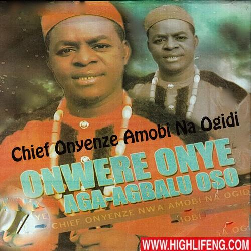 Chief Onyenze Nwa Amobi Na Ogidi - Onwere Onye Aga Agbalu Oso