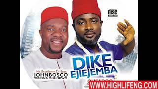 Olisadoo Onyenwe Egwu - DIKE EJIEJEMBA (Album) | Latest Igbo Highlife Songs