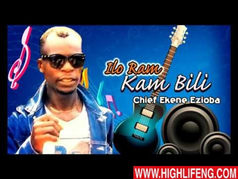 Chief Ekene Ezioba - Ilo Ram Kam Bili (Uba Ezeigwe) | Latest Igbo Nigerian Highlife Music