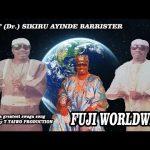 Sikiru Ayinde Barrister – Fuji Worldwide (Latest Fuji Music)